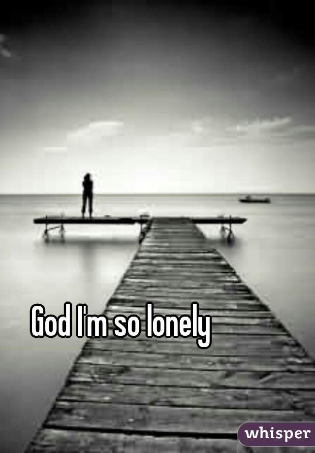 God im lonely