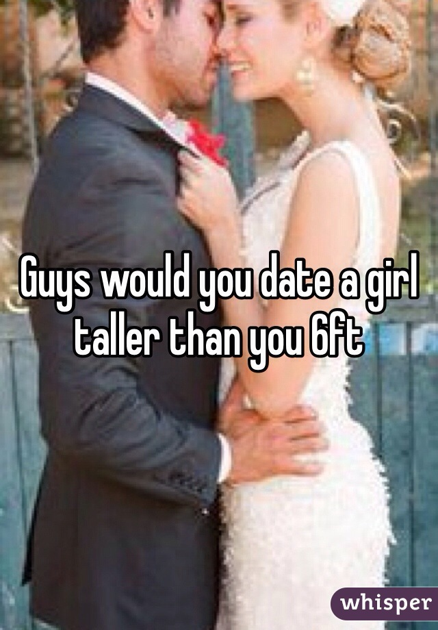 To taller than how kiss you a girl 14 Examples