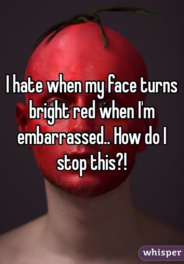 How To Stop Red Expression When Embarrassed