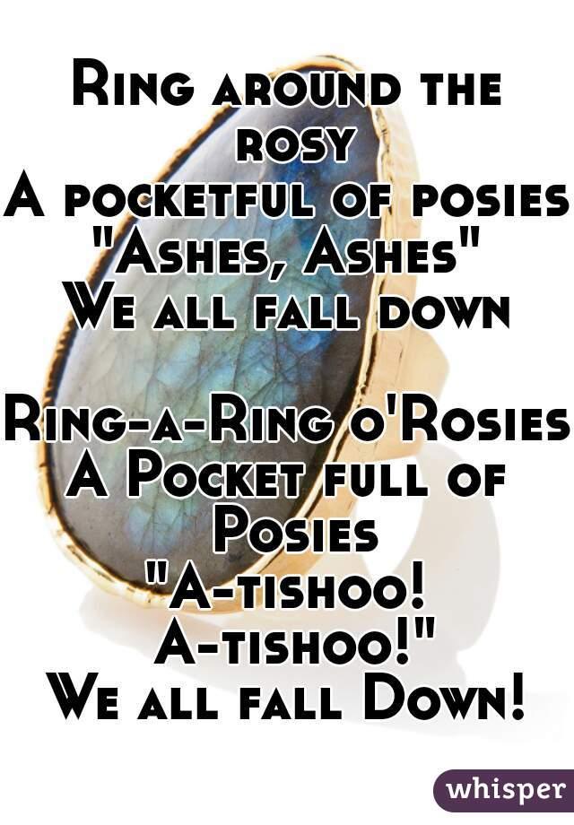 Ring around the rosie pocket full of posies