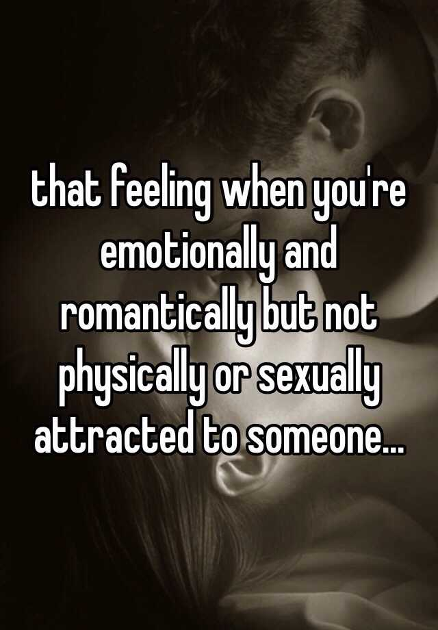 Being sexually attracted to someone but not emotionally