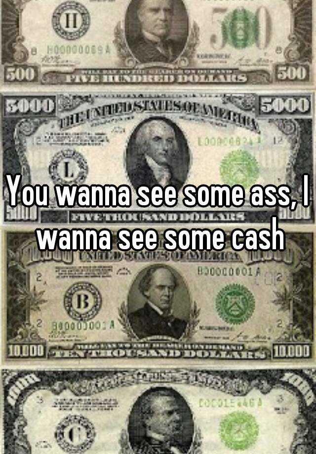 I wanna see some ass