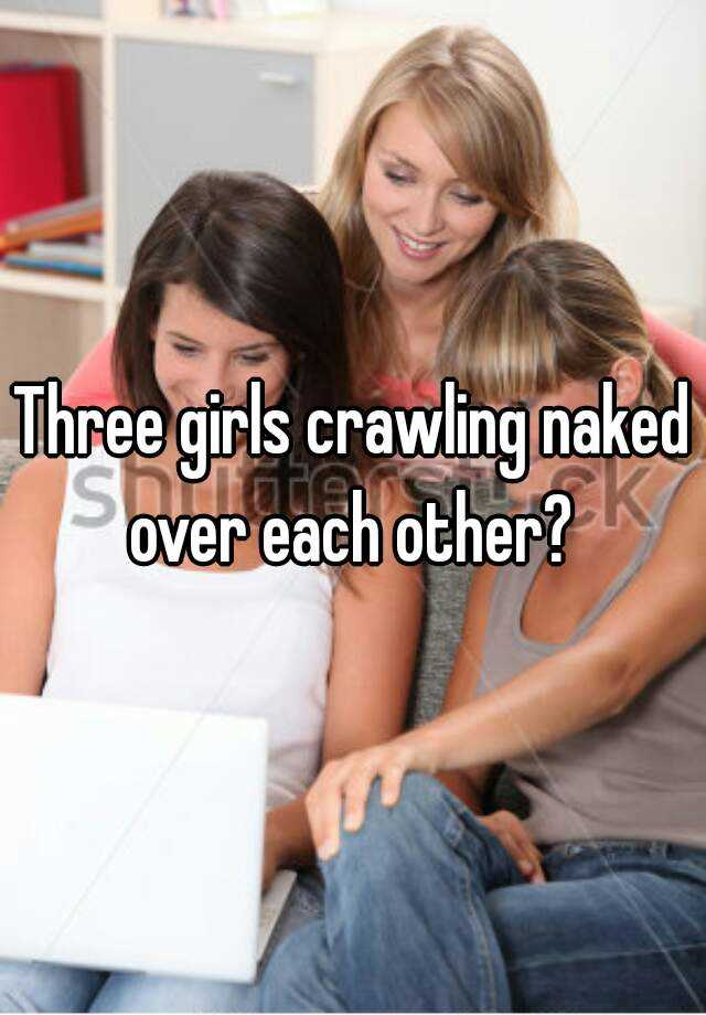 Girl crowling naked