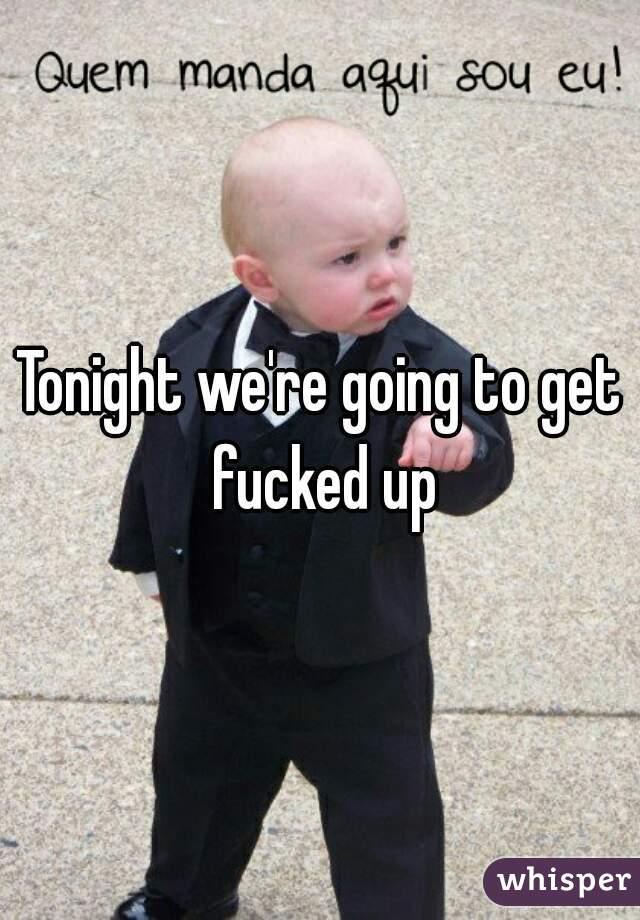 Get fucked tonight