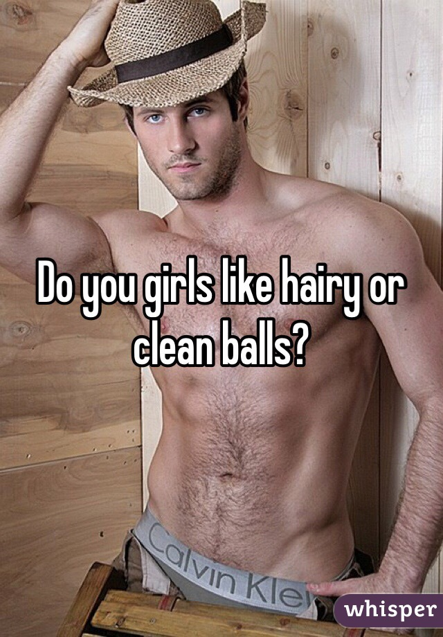 do girls like hairy balls