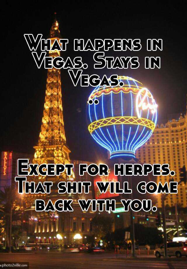 What Happens In Vegas Stays In Vegas Except For Herpes That