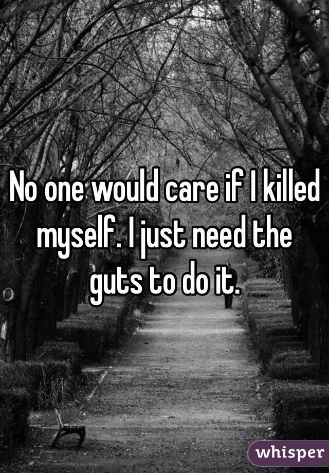 no one would care if i killed myself