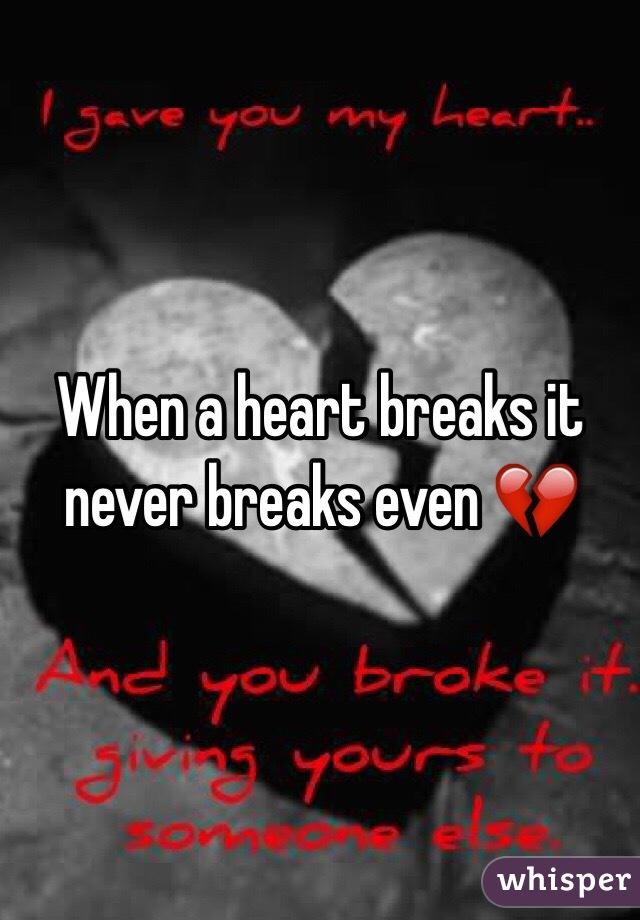 when a heart breaks it never breaks even
