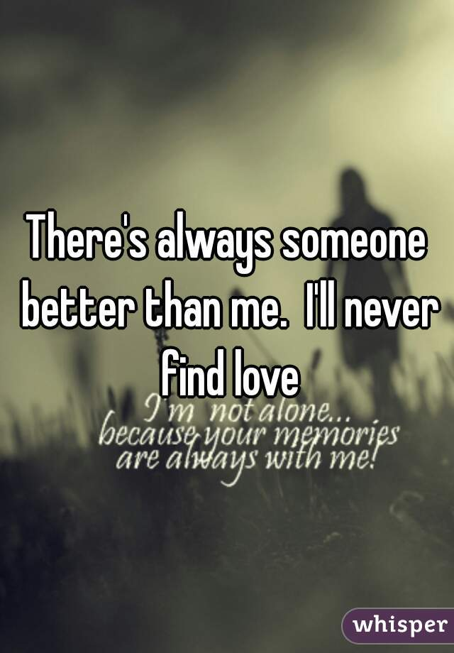 i ll never find love