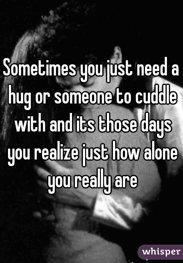 Sometimes You Just Need A Hug Or Someone To Cuddle With And Its Those Days  You ...