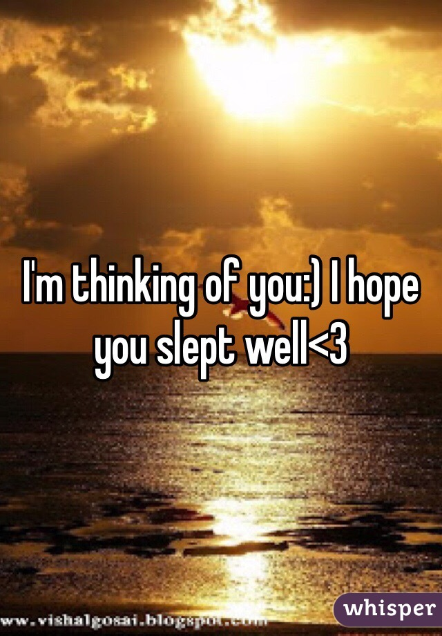 im thinking of you i hope you slept well