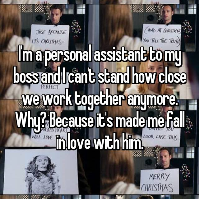I'm a personal assistant to my boss and I can't stand how close we work together anymore. Why? Because it's made me fall in love with him.