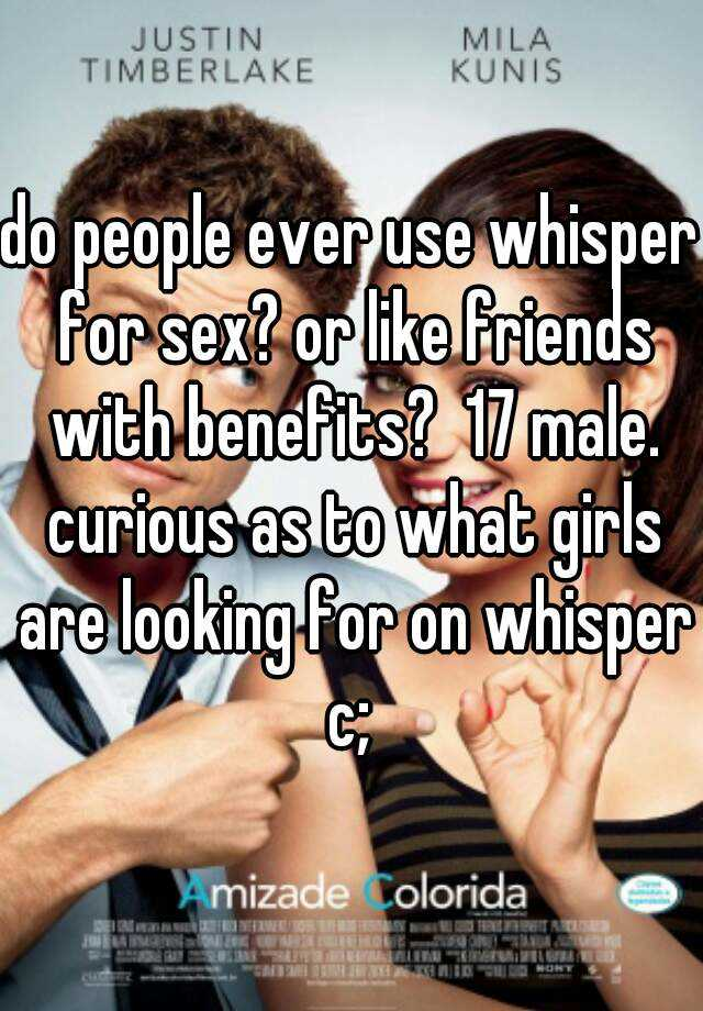 do people ever use whisper for sex? or like friends with