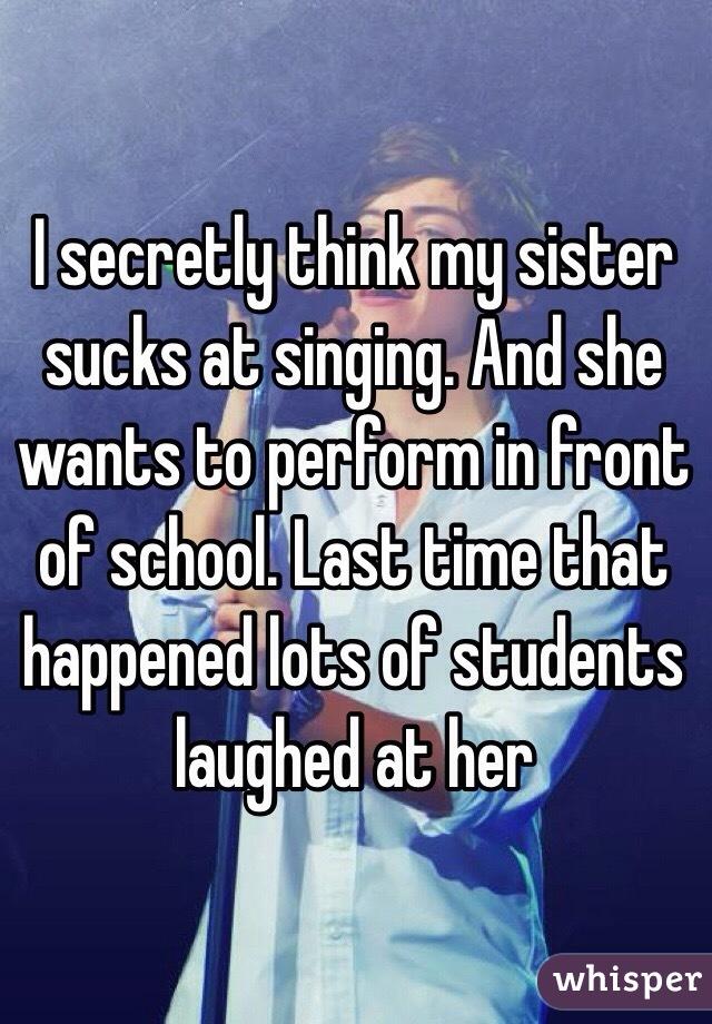 My sis sucks