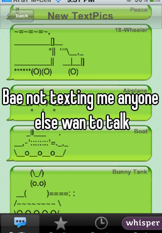 Bae not texting me anyone else wan to talk