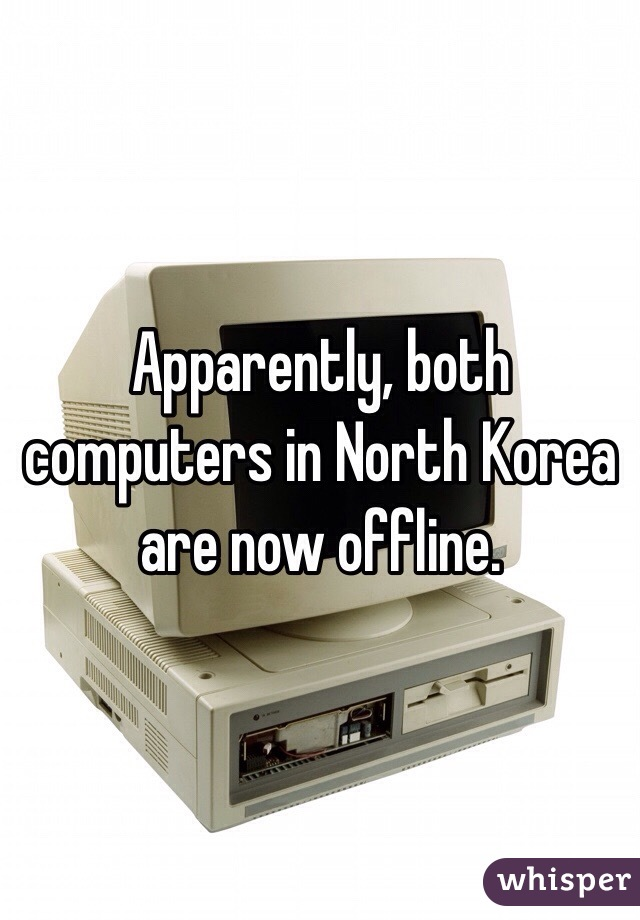 Apparently, both computers in North Korea are now offline.