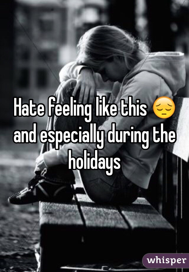Hate feeling like this 😔 and especially during the holidays