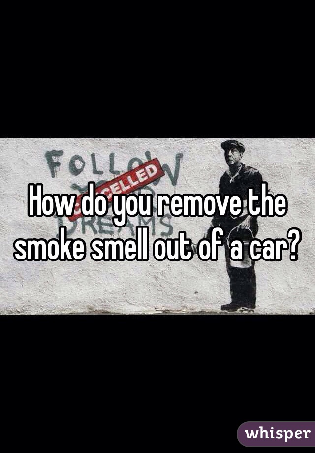 How do you remove the smoke smell out of a car?