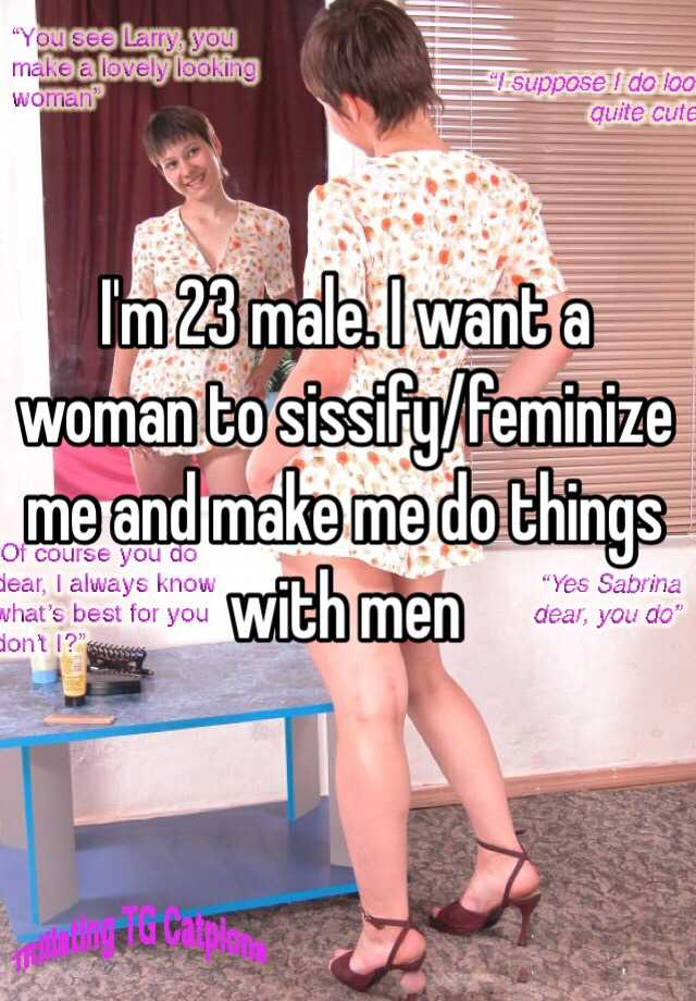 Feminize like women who men to Are you