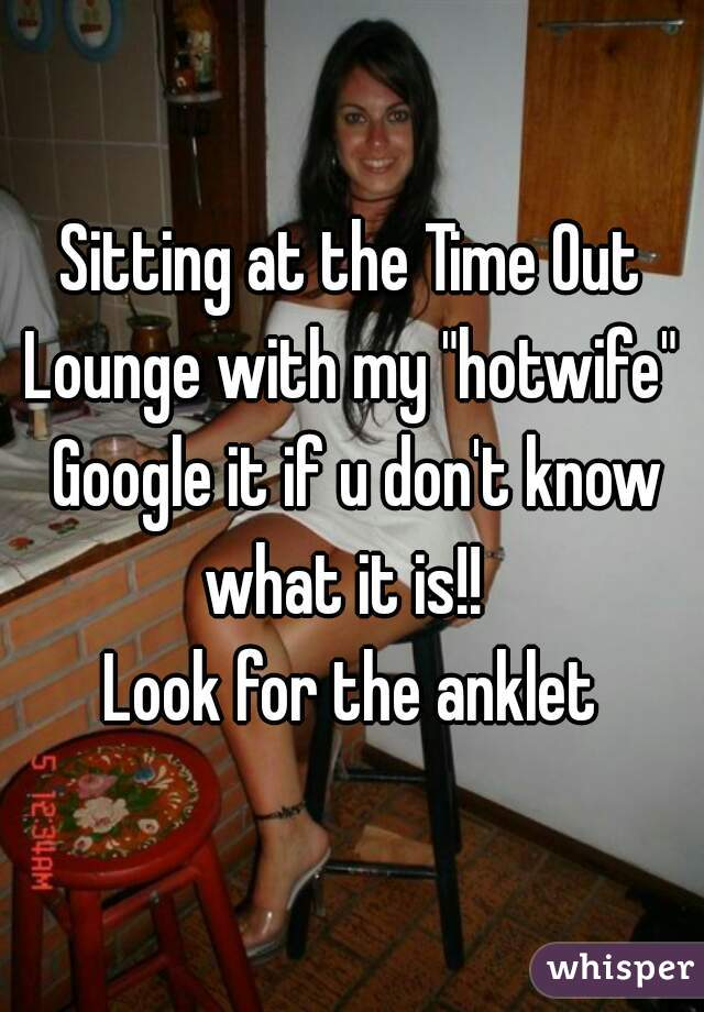 """Sitting at the Time Out Lounge with my """"hotwife"""" Google it ..."""