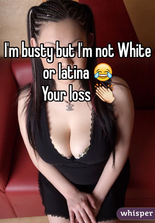 Looking for a busty Hispanic or white GF