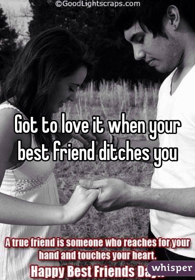Ditches friend when boyfriend you her best your for When You're