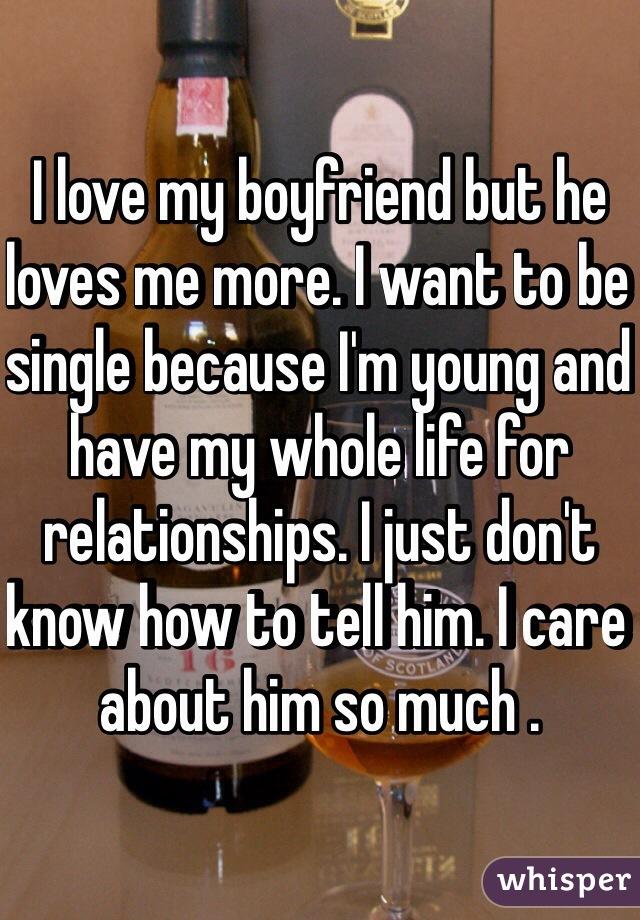 i love my boyfriend but i want to be single