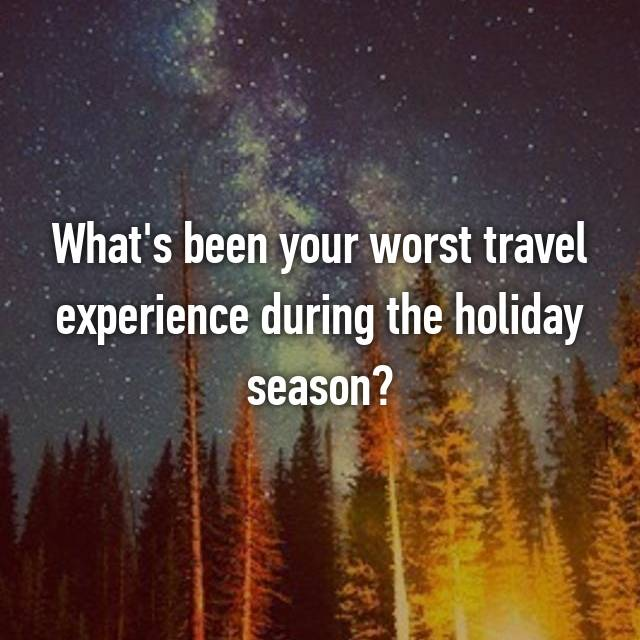 What's been your worst travel experience during the holiday season?