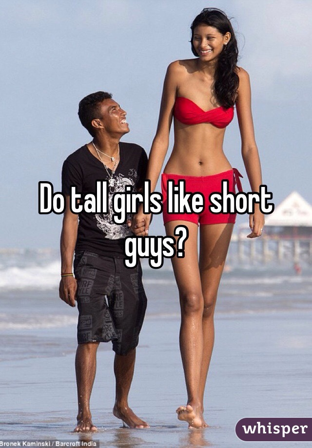 Do girls like short men