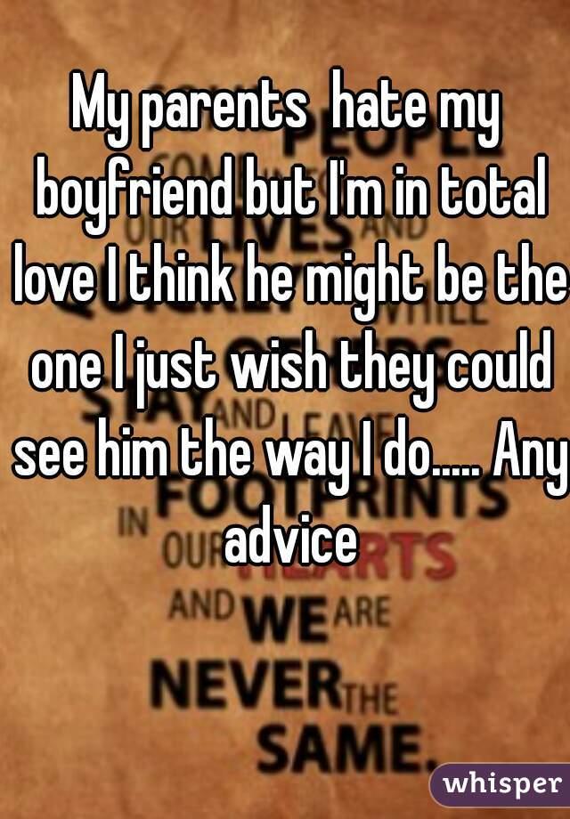 my parents hate my boyfriend