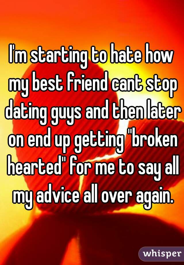 Best advice for broken hearted friend