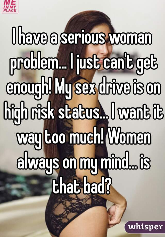 I cant get enough sex