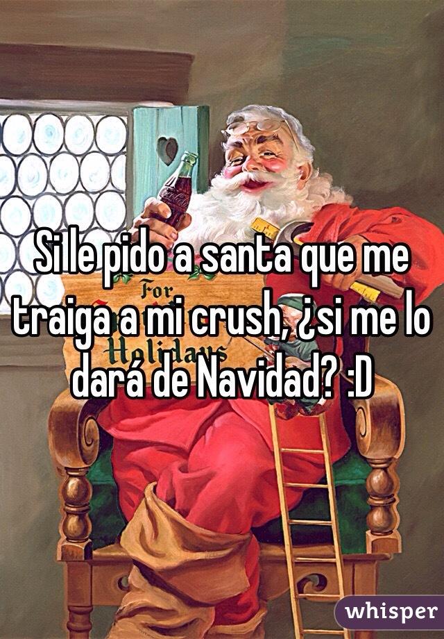 Si Le Pido A Santa Que Me Traiga Mi Crush Lo Dar