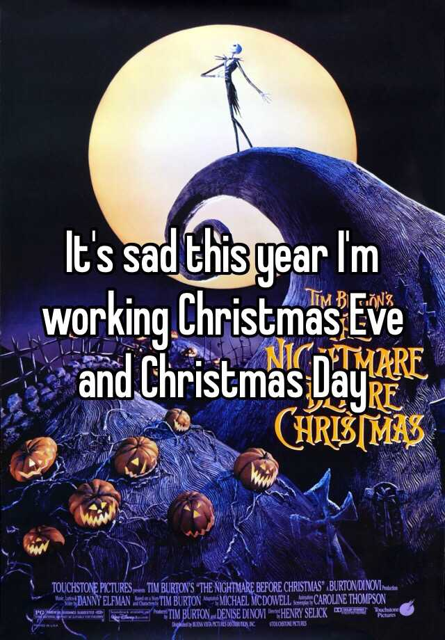 It's sad this year I'm working Christmas Eve and Christmas Day