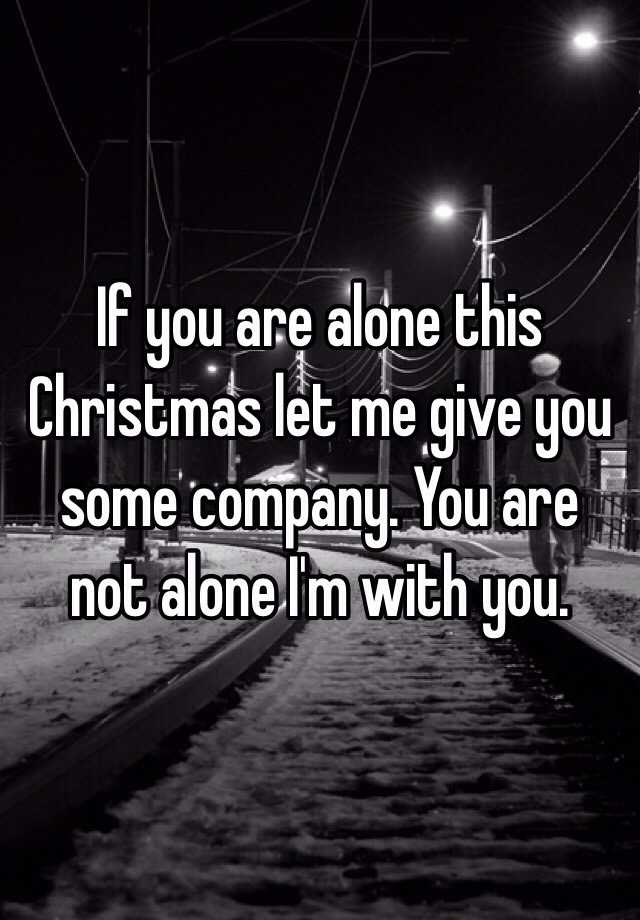 Alone For Christmas.If You Are Alone This Christmas Let Me Give You Some Company