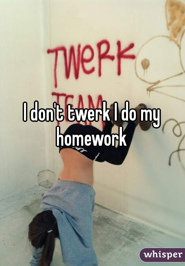 i never do my homework