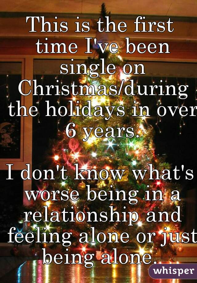 Alone On Christmas.This Is The First Time I Ve Been Single On Christmas During