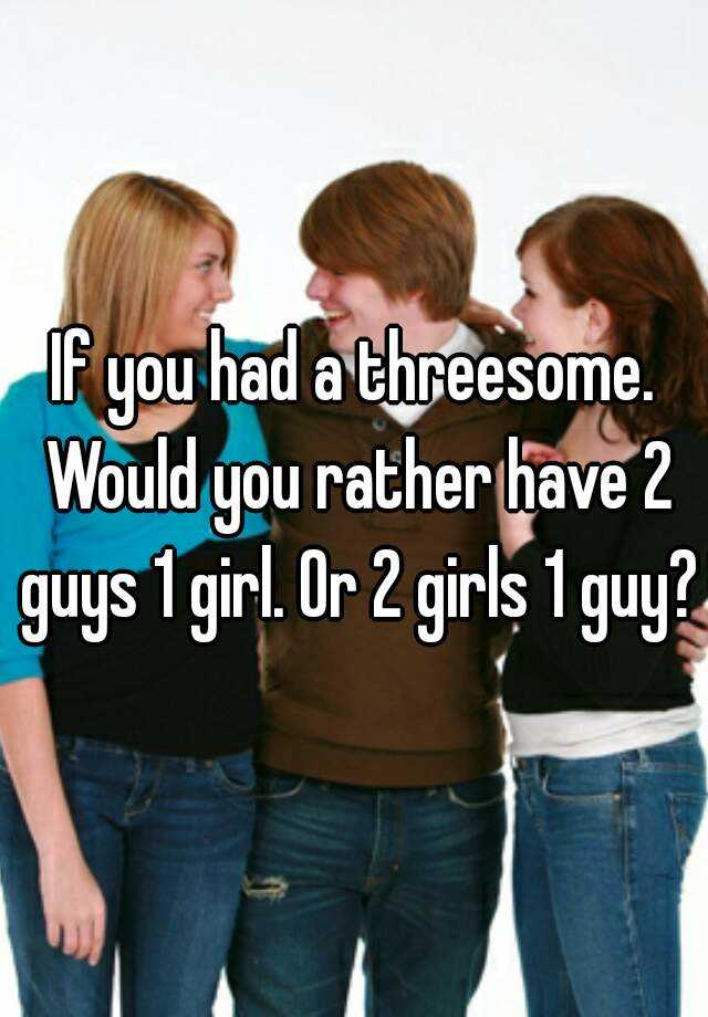 2 guys on 1 girl