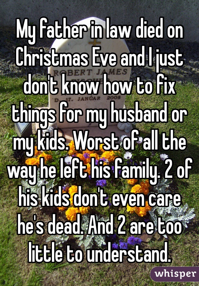 my father in law died on christmas eve and i just dont know how - What To Get Father In Law For Christmas
