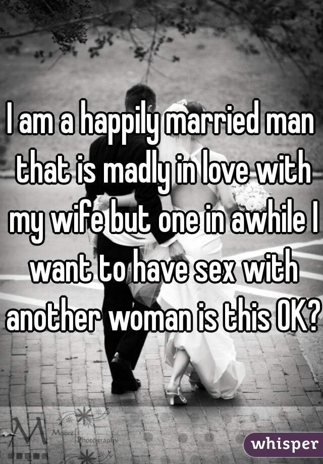 Happily married but in love with another man
