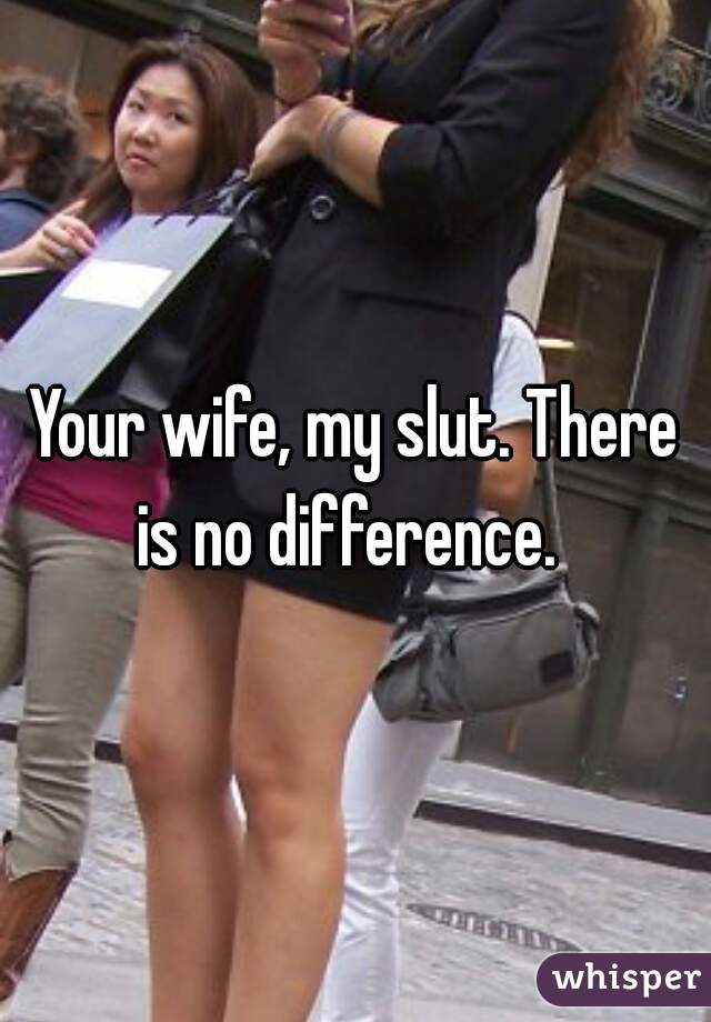 Is Your Wife A Slut