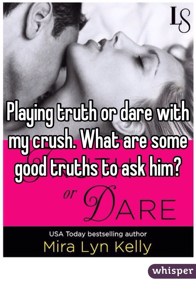 Good truths to ask in truth or dare