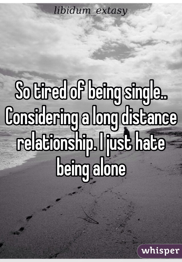 Tired of my long distance relationship