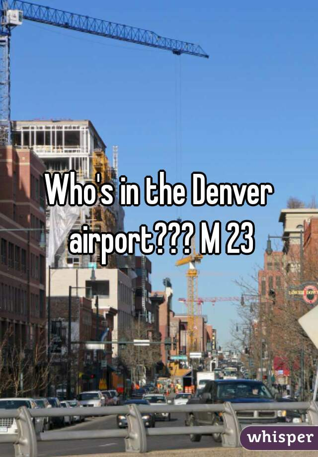 Who's in the Denver airport??? M 23
