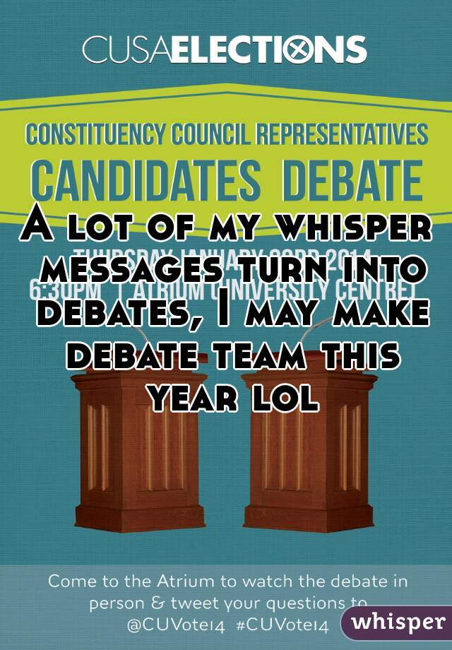 A lot of my whisper messages turn into debates, I may make debate team this year lol