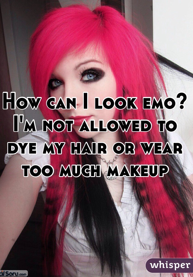 How can I look emo? I'm not allowed to dye my hair or wear too much makeup