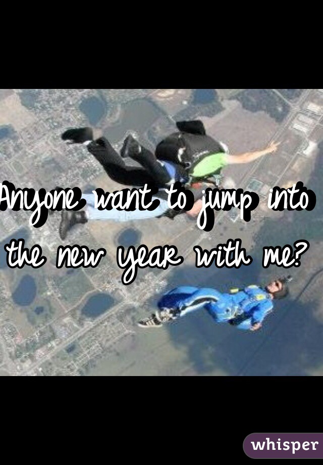 Anyone want to jump into the new year with me?