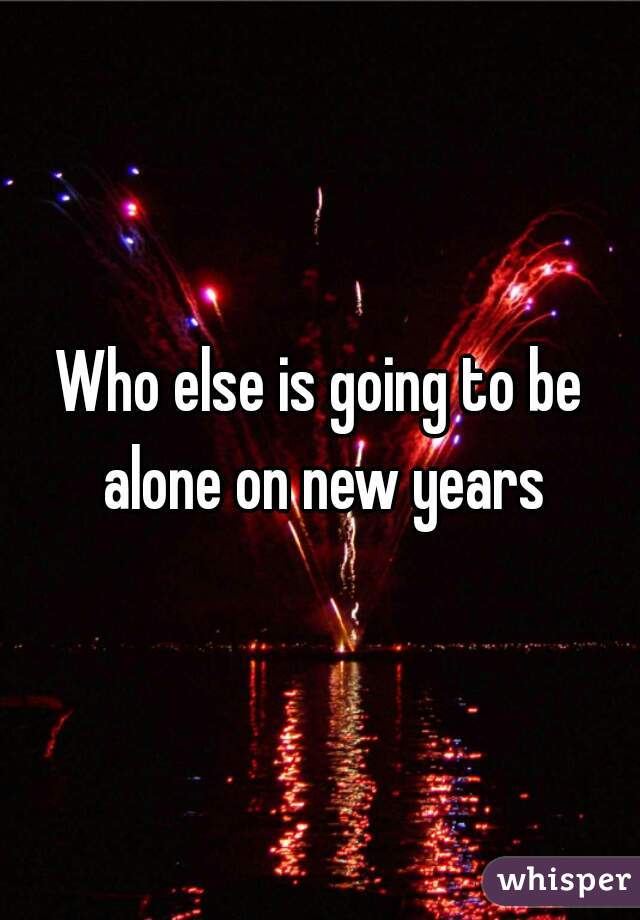 Who else is going to be alone on new years