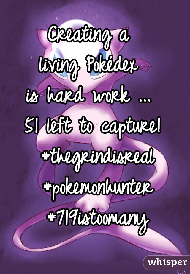 Creating a  living Pokédex  is hard work ...  51 left to capture! #thegrindisreal #pokemonhunter #719istoomany
