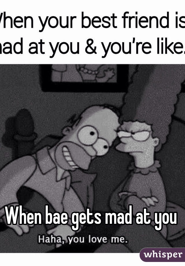 When bae is mad